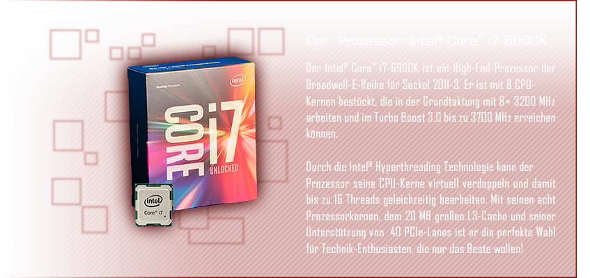 Die High-End-Komponenten: Prozessor: Intel® Core™ i7-6900K