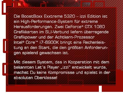 Die BoostBoxx Exxtreme 5320 - izzi Edition ist ein High-Performance-System für extreme Herausforderungen.