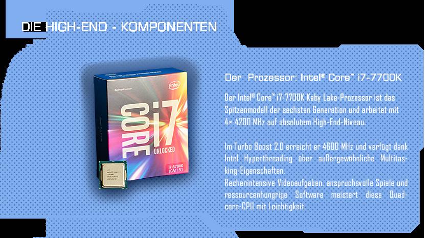 Die High-End-Komponenten: Prozessor: Intel® Core™ i7-6700K