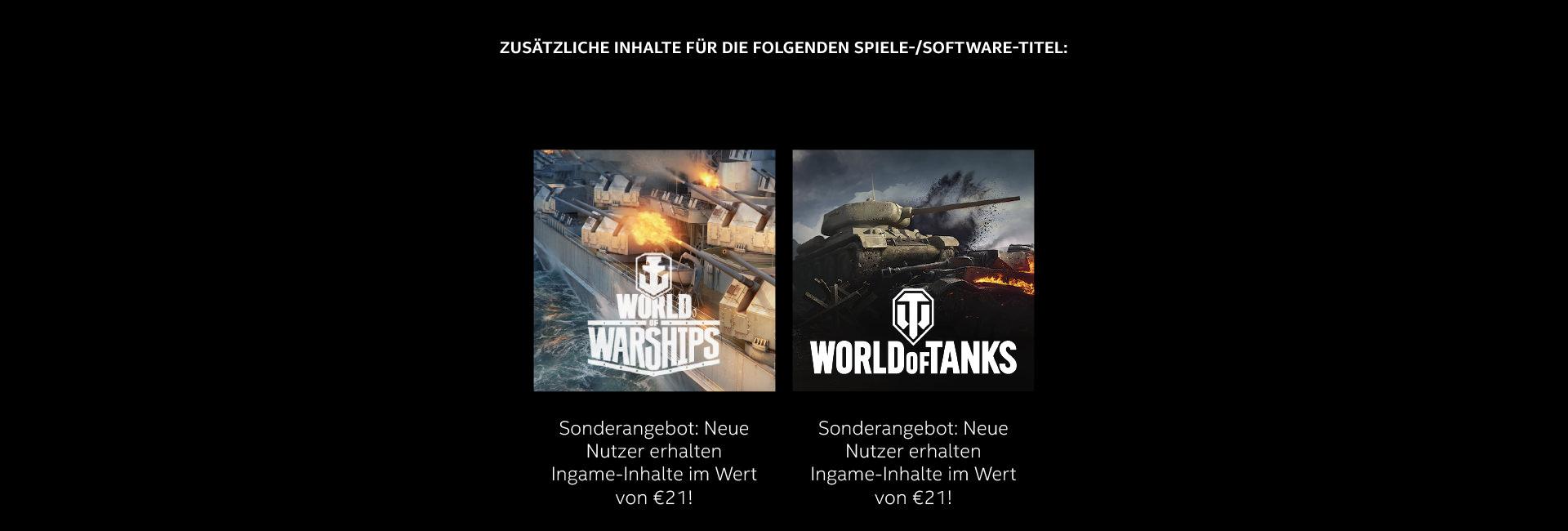 Zusätzliche Inhalte für die folgenden Spiele-/Software-Titel: World of Warships: Neue Nutzer erhalten 21€ Ingame-Inhalte & World of Tanks: Neue Nutzer erhalten 21€ Ingame-Inhalte