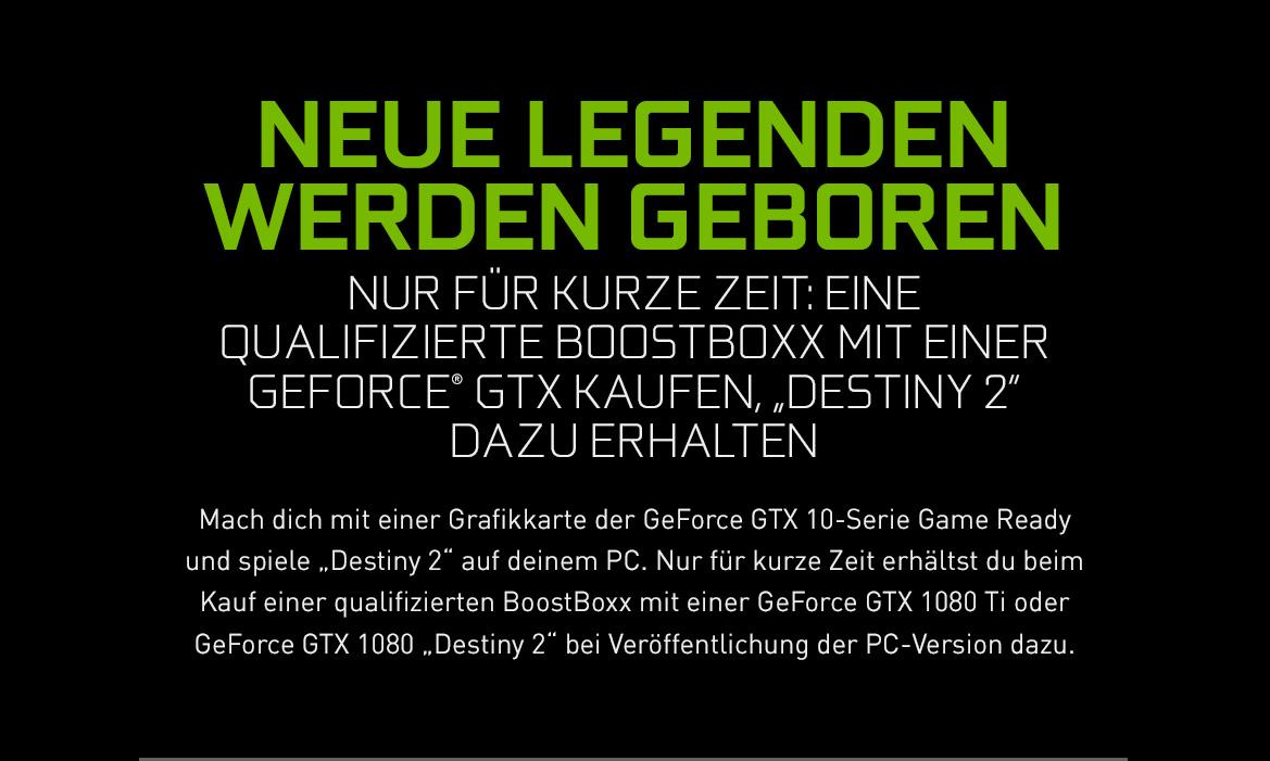 """Neue Legenden werden geboren - NUR FÜR KURZE ZEIT: Qualifizierte BoostBoxx mit einer GEFORCE® GTX KAUFEN, """"DESTINY 2"""" DAZU ERHALTEN"""