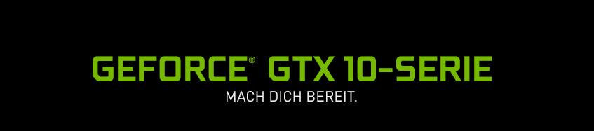 GeForce GTX 10-Serie - Mach dich bereit