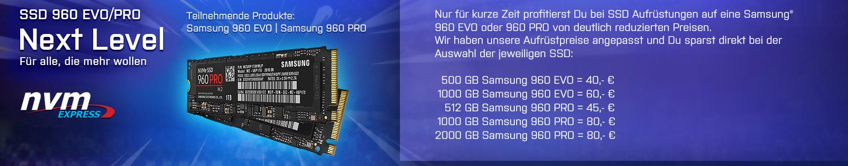 Samsung m.2-Rabatt Gamescom 2017- Aktionstext - Nur für kurze Zeit profitierst Du bei SSD Aufrüstungen auf eine Samsung® 960 EVO oder 960 PRO von deutlich reduzierten Preisen.