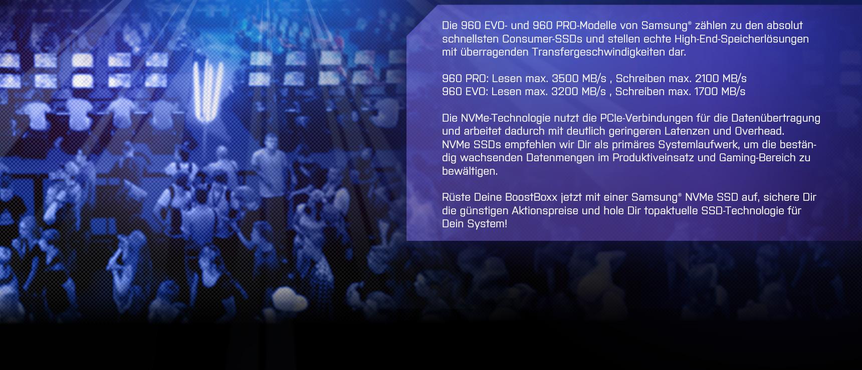 Samsung m.2-Rabatt Gamescom 2017 Aktionstext - Die 960 EVO- und 960 PRO-Modelle von Samsung® zählen zu den absolut schnellsten Consumer-SSDs und stellen echte High-End-Speicherlösungen mit überragenden Transfergeschwindigkeiten dar.