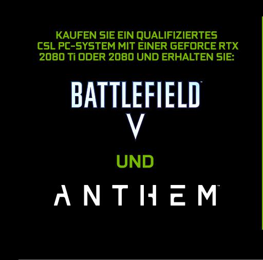 Kaufen Sie ein qualifiziertes CSL PC-System mit einer Geforce RTX™ 2080 Ti oder 2080 und erhalten Sie: Battlefield V™ und Anthem™