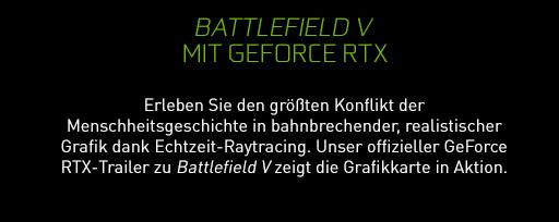 Battlefield V™ mit Geforce RTX - Erleben Sie den größten Konflikt der Menschheitsgeschichte in bahnbrechender, realistischer Grafik dank Echtzeit-Raytracing. Unser offizieller GeForce RTX-Trailer zu Battlefield V zeigt die Grafikkarte in Aktion. - VIDEO ANSEHEN